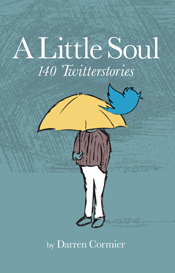 A Little Soul: 140 Twitterstories, by Darren Cormier