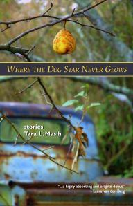 Where the Dog Star Never Glows, by Tara Masih